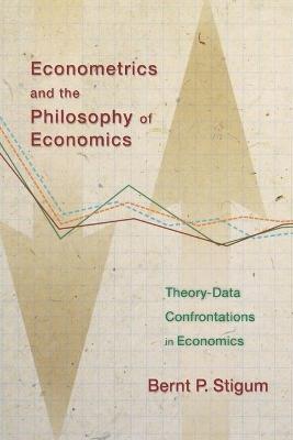 Econometrics and the Philosophy of Economics by Bernt P. Stigum