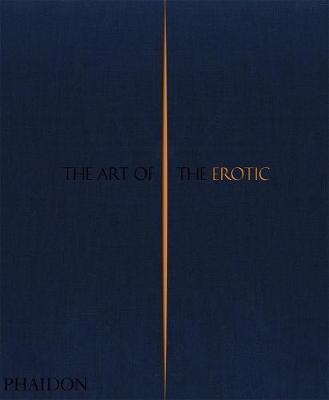 The Art of the Erotic by Phaidon Editors