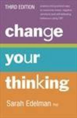 Change Your Thinking [Third Edition] by Dr. Sarah Edelman