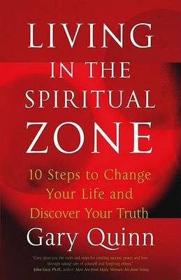 Living in the Spiritual Zone by Gary Quinn