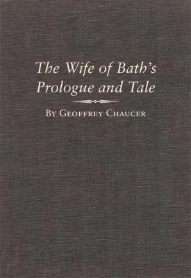 The The Wife of Bath's Prologue and Tale: A Variorum Edition of the Works of Geoffrey Chaucer, The Canterbury Tales, Volume 2, Parts 5A and 5B by Geoffrey Chaucer