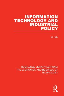 Information Technology and Industrial Policy by Jill Hills