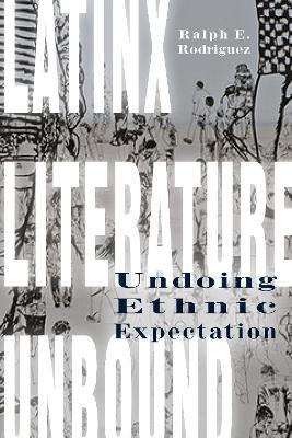 Latinx Literature Unbound by Ralph E. Rodriguez