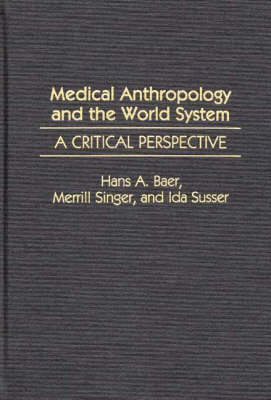 Medical Anthropology and the World System by Hans A. Baer