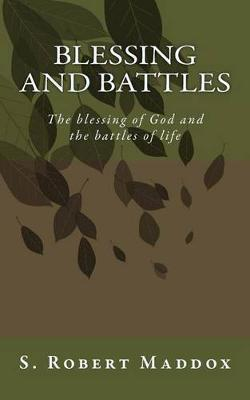 Blessing and Battles by S Robert Maddox