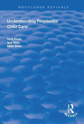 Understanding Residential Child Care by Nick Frost
