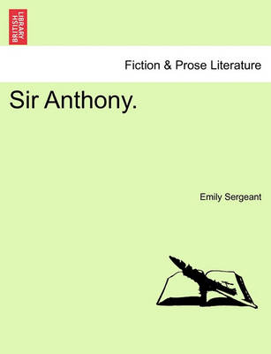 Sir Anthony. by Emily Sergeant