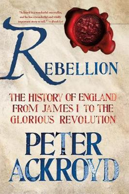 Rebellion: The History of England from James I to the Glorious Revolution book