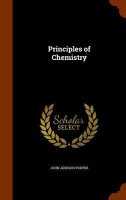 Principles of Chemistry by John Addison Porter