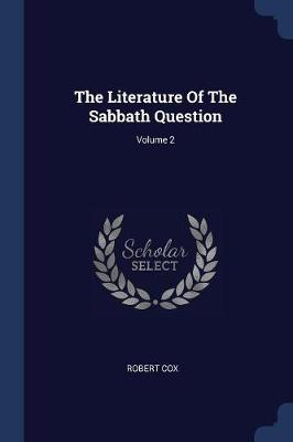 The Literature of the Sabbath Question; Volume 2 by Robert Cox