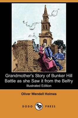 Grandmother's Story of Bunker Hill Battle as She Saw It from the Belfry (Illustrated Edition) (Dodo Press) book