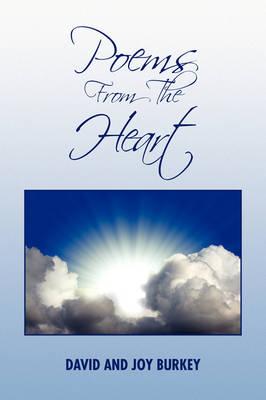 Poems from the Heart by And Joy Burkey David and Joy Burkey