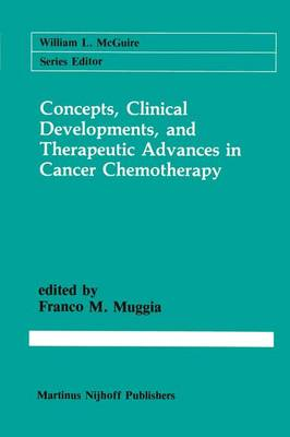 Concepts, Clinical Developments, and Therapeutic Advances in Cancer Chemotherapy by Franco M. Muggia