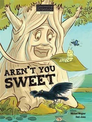Discovering Science (Biology Middle Primary): Aren't You Sweet (Reading Level 28/F&P Level S) book