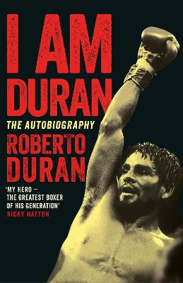 I Am Duran by Roberto Duran