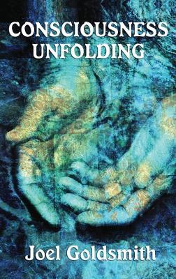 Consciousness Unfolding by Joel Goldsmith
