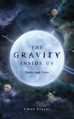 The Gravity Inside Us: Poetry and Prose book