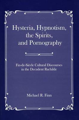 Hysteria, Hypnotism, the Spirits and Pornography by Michael R. Finn