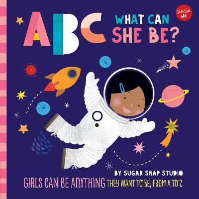 ABC for Me: ABC What Can She Be?: Girls can be anything they want to be, from A to Z by Sugar Snap Studio