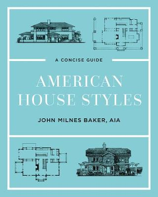 American House Styles - A Concise Guide by John Milnes Baker