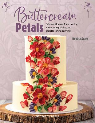 Buttercream Petals: Vibrant Flowers for Stunning Cakes Using Piping and Palette-Knife Painting book