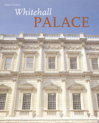 Whitehall Palace: The Official Illustrated History by Simon Thurley