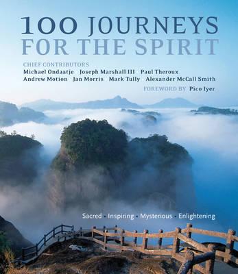 100 Journeys For the Spirit: Sacred * Inspiring * Mysterious * Enlightening by Michael Ondaatje