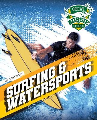 Great Aussie Sports: Surfing and Watersports by David Rafferty