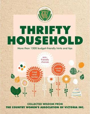 Thrifty Household: More than 1000 budget-friendly hints and tips for a clean, waste-free, eco-friendly home by Country Women's Association Victoria