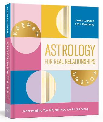 Astrology for Real Relationships: Understanding You, Me, and How We All Get Along book