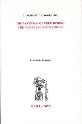 The Pantheon of Uruk During the Neo-Babylonian Period by Paul-Alain Beaulieu