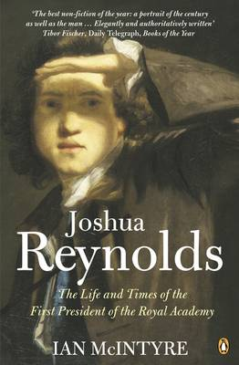 Joshua Reynolds: The Life and Times of the First President of the Royal Academy by Ian McIntyre