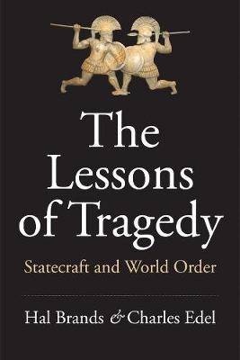 The Lessons of Tragedy: Statecraft and World Order by Hal Brands