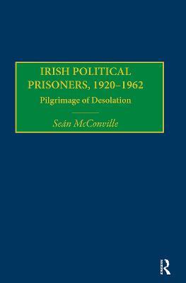 Irish Political Prisoners 1920-1962: Pilgrimage of Desolation book