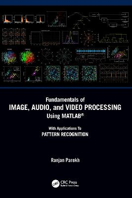 Fundamentals of Image, Audio, and Video Processing Using MATLAB (R): With Applications to Pattern Recognition book
