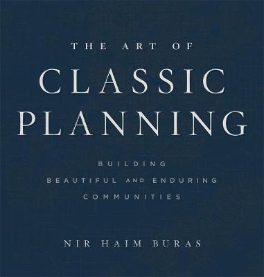 The Art of Classic Planning: Building Beautiful and Enduring Communities book