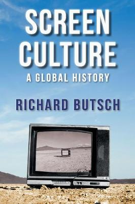 Screen Culture: A Global History by Richard Butsch