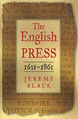 The English Press, 1621-1861 by Professor Jeremy Black