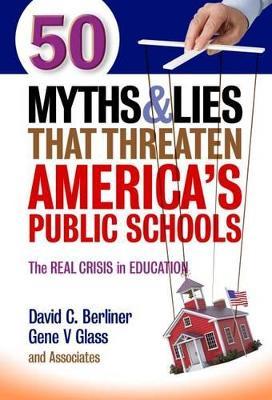 50 Myths & Lies That Threaten America's Public Schools by David C. Berliner