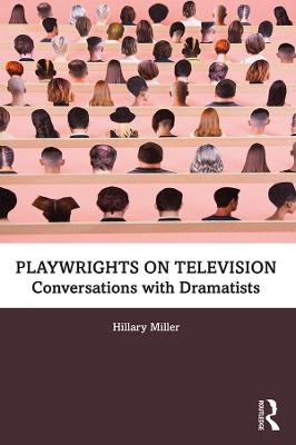 Playwrights on Television: Conversations with Dramatists by Hillary Miller