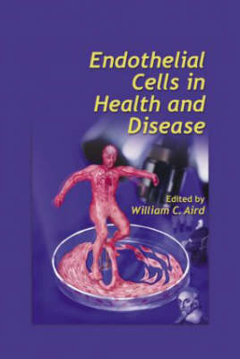 Endothelial Cells in Health and Disease by William C. Aird