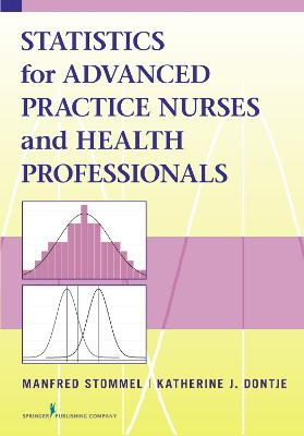 Statistics for Advanced Practice Nurses and Health Professionals by Manfred Stommel