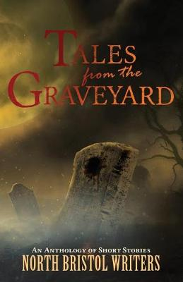 Tales from the Graveyard: A North Bristol Writers anthology book