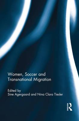 Women, Soccer and Transnational Migration by Sine Agergaard