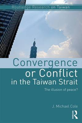 Convergence or Conflict in the Taiwan Strait: The illusion of peace? by J. Michael Cole