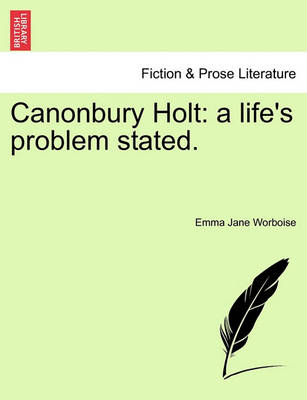 Canonbury Holt: A Life's Problem Stated. by Emma Jane Worboise