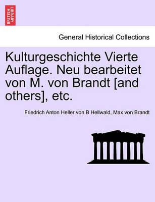Kulturgeschichte Vierte Auflage. Neu Bearbeitet Von M. Von Brandt [And Others], Etc. by Friedrich Anton Heller Von B Hellwald