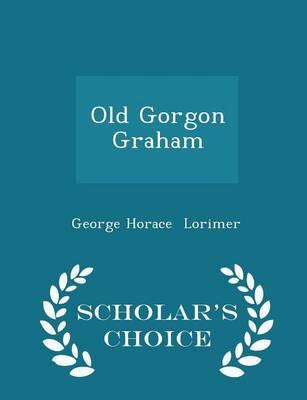Old Gorgon Graham - Scholar's Choice Edition book