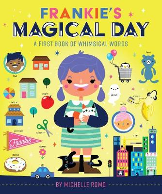 Frankie's Magical Day: A First Book of Whimsical Words by Michelle Romo