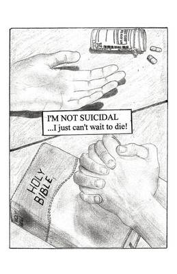I'm Not Suicidal, I Just Can't Wait to Die! by Scott G Lynch